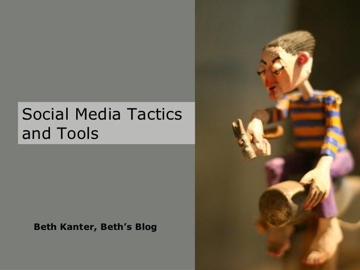 Social Media Tactics and Tools Beth Kanter, Beth's Blog