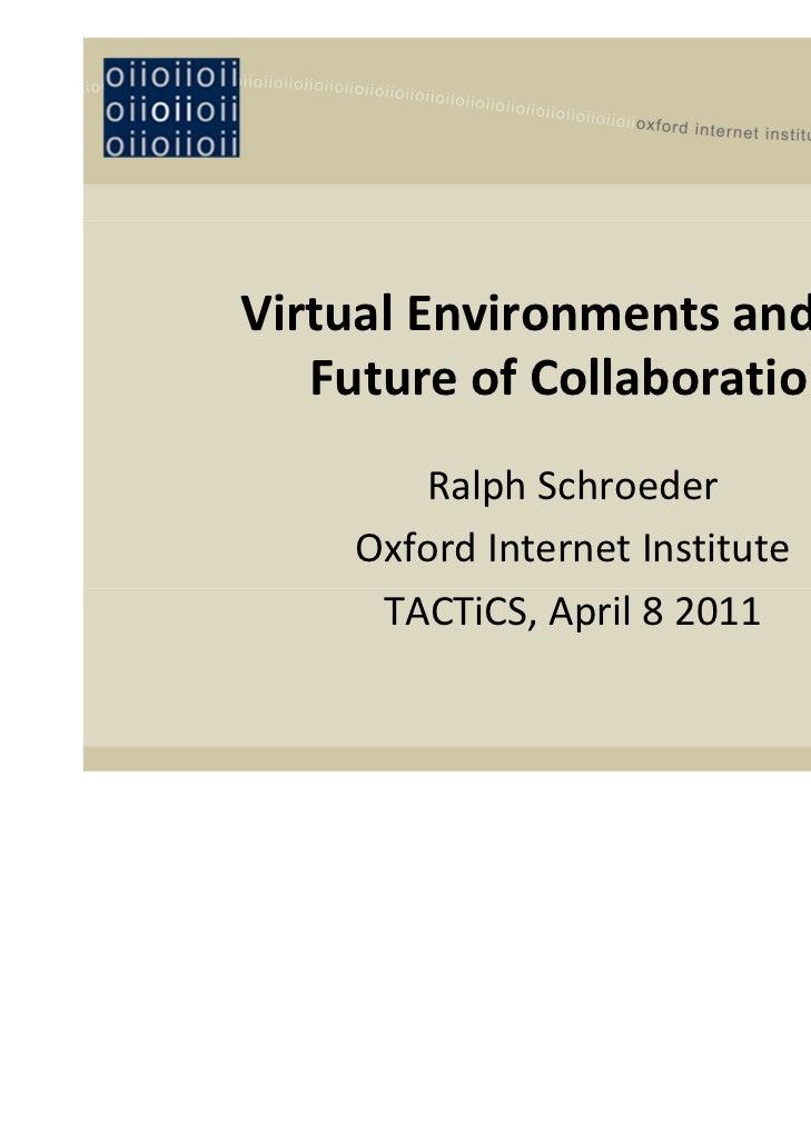 VirtualEnvironmentsandthe   FutureofCollaboration       RalphSchroeder    OxfordInternetInstitute     TACTiCS,Ap...