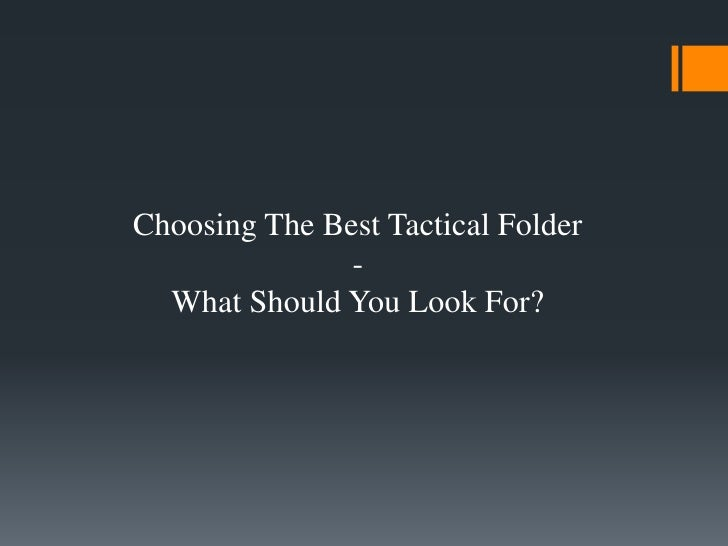 Choosing The Best Tactical Folder               -  What Should You Look For?