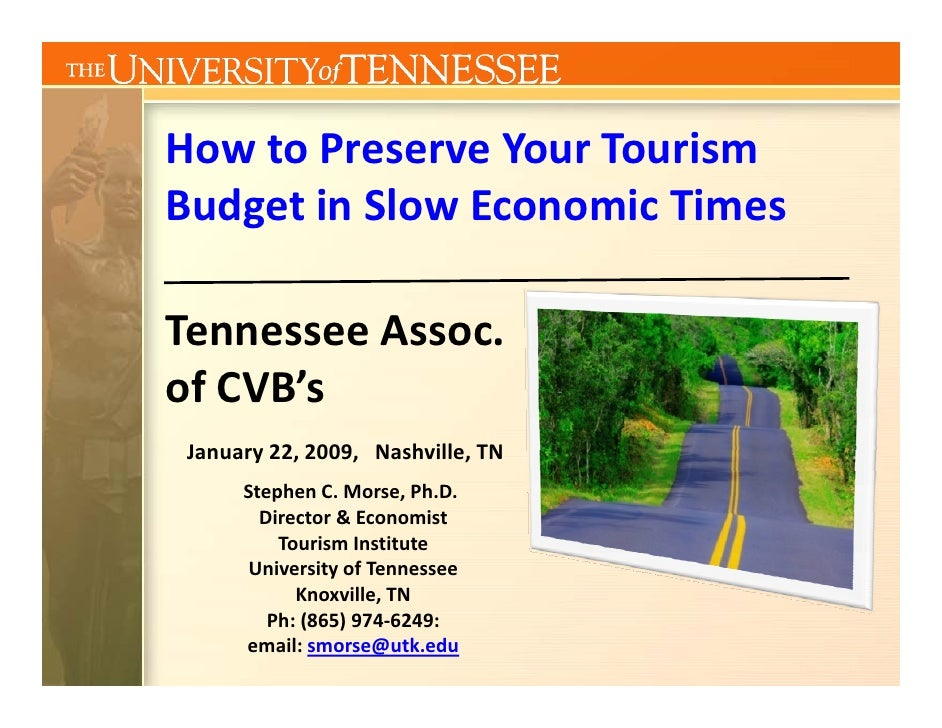 How to Preserve Your Tourism  Budget in Slow Economic Times  Tennessee Assoc.  of CVB's  January 22, 2009,   Nashville, TN...
