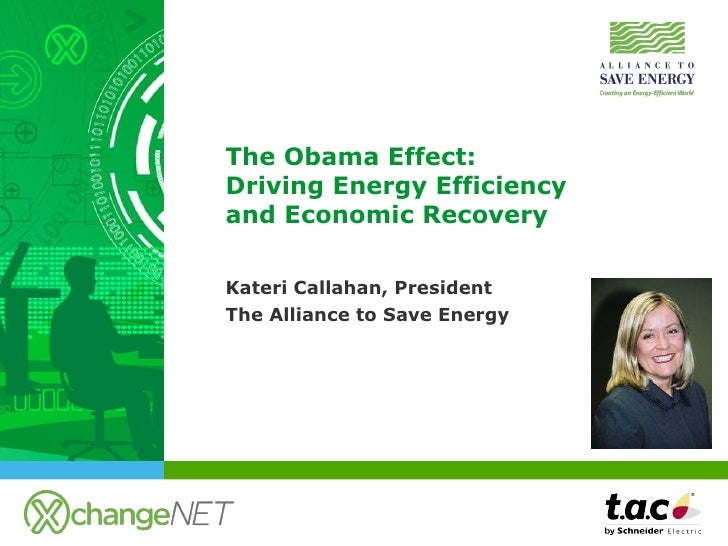 The Obama Effect:  Driving Energy Efficiency  and Economic Recovery  Kateri Callahan, President  The Alliance to Save Ene...