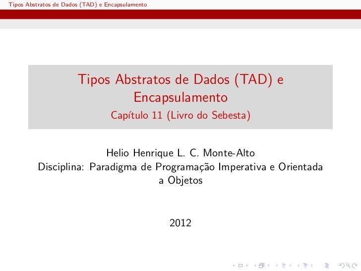 Tipos Abstratos de Dados (TAD) e Encapsulamento                       Tipos Abstratos de Dados (TAD) e                    ...