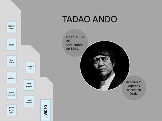TADAO ANDONació el 13deseptiembrede 1941,ArquitectoJaponésnacido enOsakaintroducciónobrasCasaazumapulitzerMuseomodernoIgle...