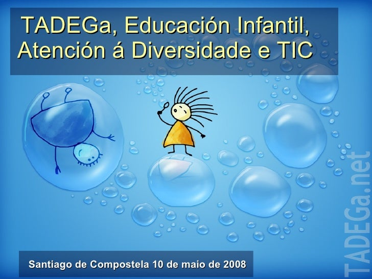 TADEGa, Educación Infantil, Atención á Diversidade e TIC Santiago de Compostela 10 de maio de 2008 TADEGa.net