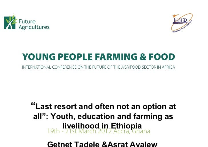 """""""Last resort and often not an option atall"""": Youth, education and farming as        livelihood in Ethiopia"""