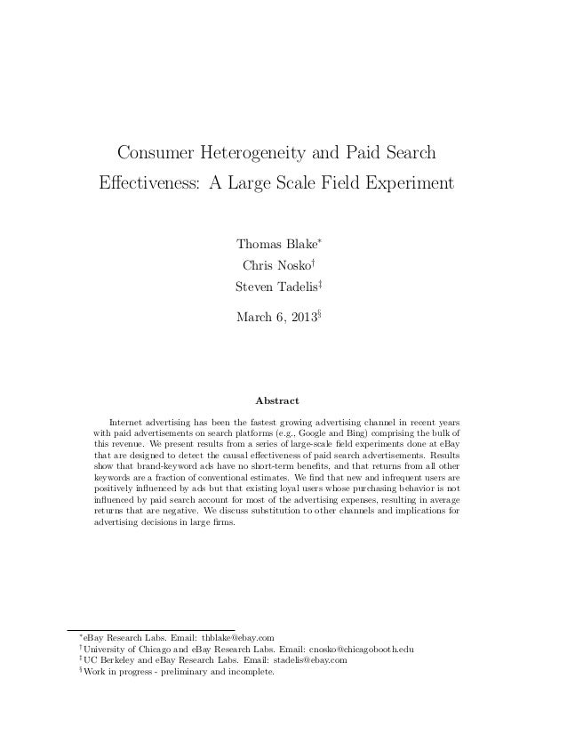 Consumer Heterogeneity and Paid Search E↵ectiveness: A Large Scale Field Experiment Thomas Blake⇤ Chris Nosko† Steven Tade...