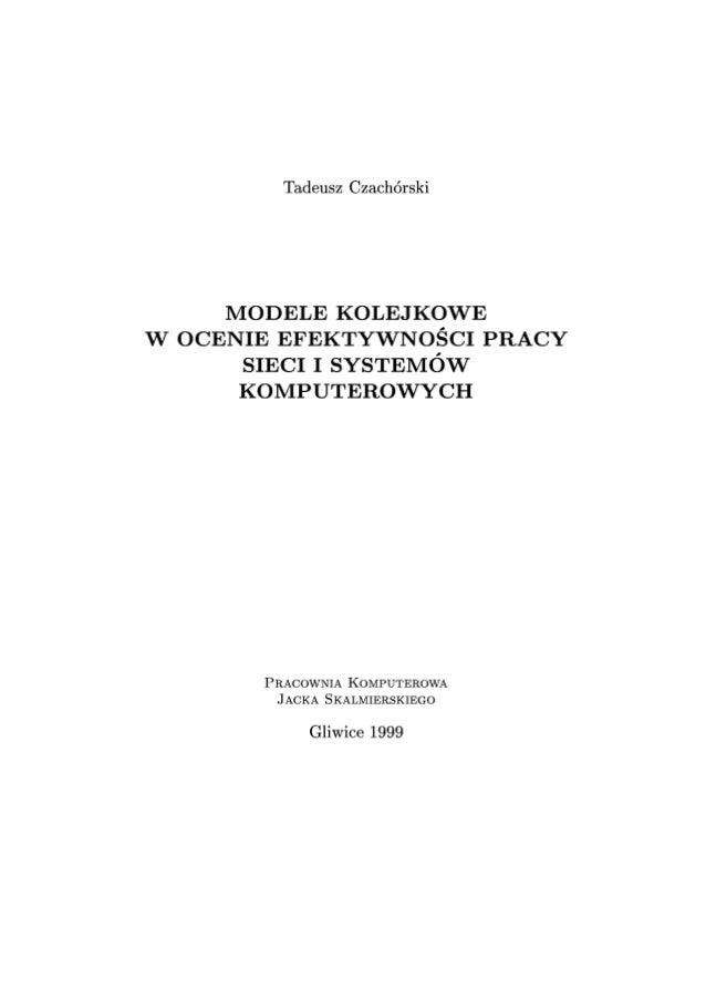 Tadeusz czachórski   modele kolejkowe w ocenie efektywności sieci i systemów komputerowych