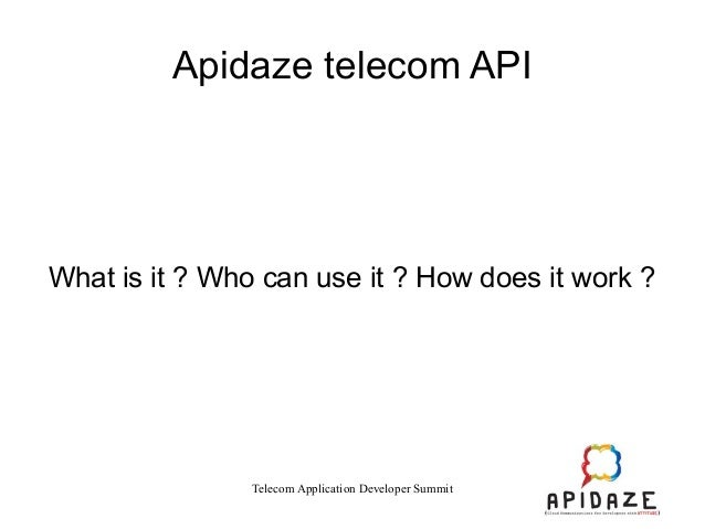 Apidaze telecom API  What is it ? Who can use it ? How does it work ?  Telecom Application Developer Summit