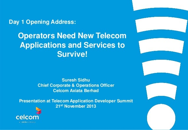 Day 1 Opening Address:  Operators Need New Telecom Applications and Services to Survive!  Suresh Sidhu Chief Corporate & O...