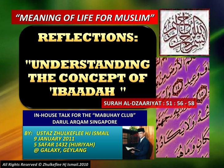 "BY:  USTAZ ZHULKEFLEE HJ ISMAIL 9 JANUARY 2011 5 SAFAR 1432 (HIJRIYAH) @ GALAXY, GEYLANG  "" MEANING OF LIFE FOR MUSLIM"" IN..."