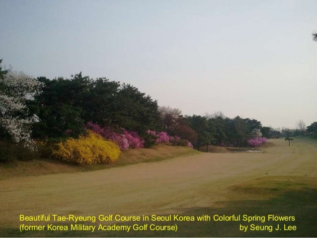 Beautiful Tae-Ryeung Golf Course in Seoul Korea with Colorful Spring Flowers (former Korea Military Academy Golf Course)