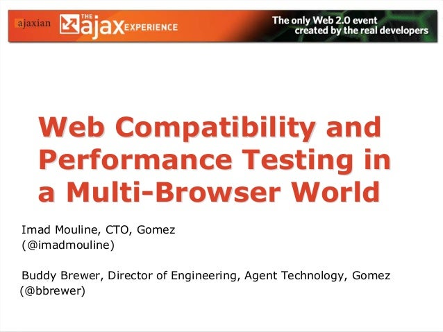 Web Compatibility and Performance Testing in a Multi-Browser World Imad Mouline, CTO, Gomez (@imadmouline) Buddy Brewer, D...