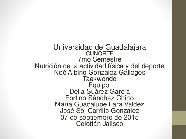 Universidad de Guadalajara CUNORTE 7mo Semestre Nutrición de la actividad física y del deporte Noé Albino González Gallego...