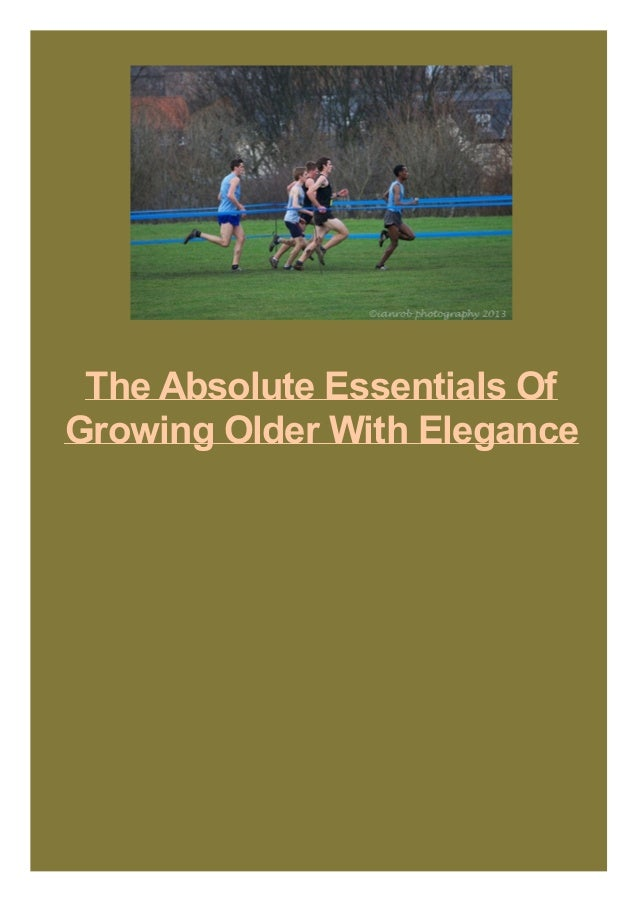 The Absolute Essentials Of Growing Older With Elegance