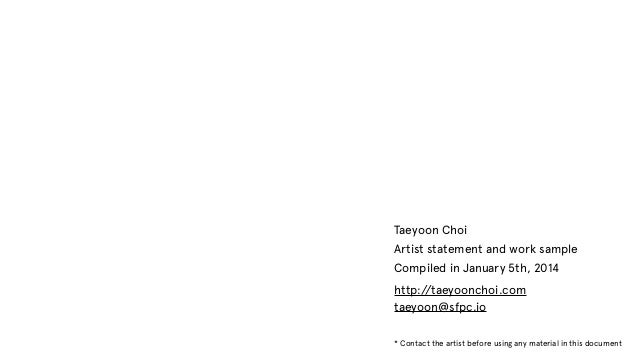 Taeyoon Choi Artist statement and work sample Compiled in January 5th, 2014 http:/ /taeyoonchoi.com taeyoon@sfpc.io * Cont...