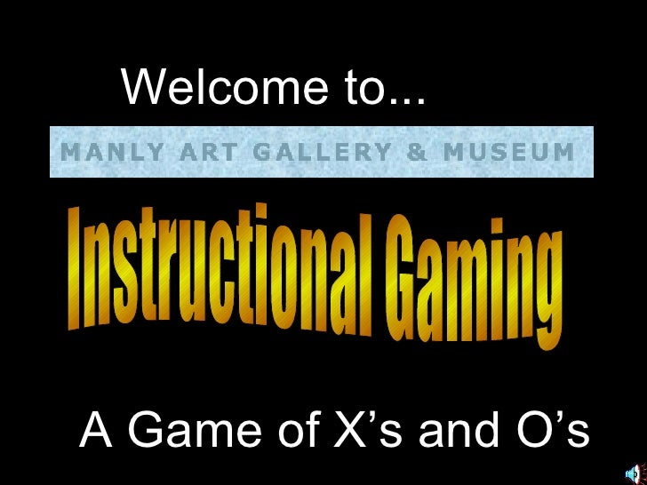 Instructional Gaming Welcome to... A Game of X's and O's