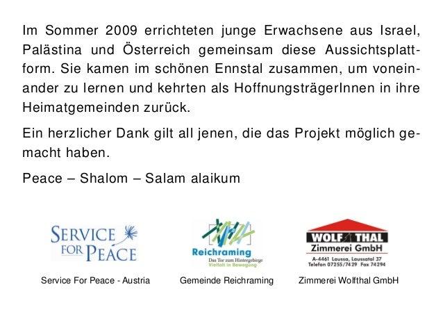 Im Sommer 2009 errichteten junge Erwachsene aus Israel,Palästina und Österreich gemeinsam diese Aussichtsplatt-form. Sie k...