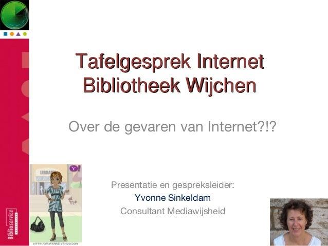 Tafelgesprek InternetTafelgesprek Internet Bibliotheek WijchenBibliotheek Wijchen Over de gevaren van Internet?!? Presenta...