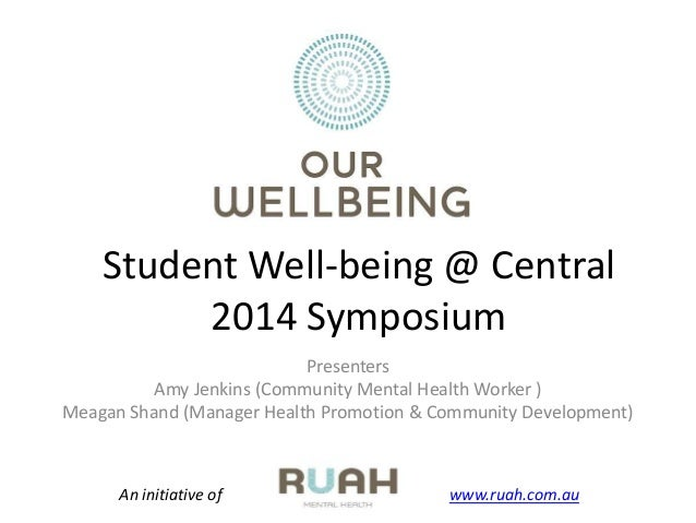 Student Well-being @ Central 2014 Symposium Presenters Amy Jenkins (Community Mental Health Worker ) Meagan Shand (Manager...