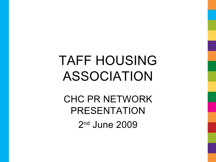 TAFF HOUSING ASSOCIATION CHC PR NETWORK PRESENTATION 2 nd  June 2009