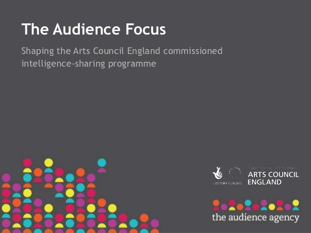The Audience FocusShaping the Arts Council England commissionedintelligence-sharing programme