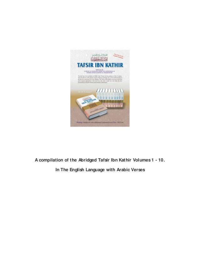 A compilation of the Abridged Tafsir Ibn Kathir Volumes 1 - 10. In The English Language with Arabic Verses