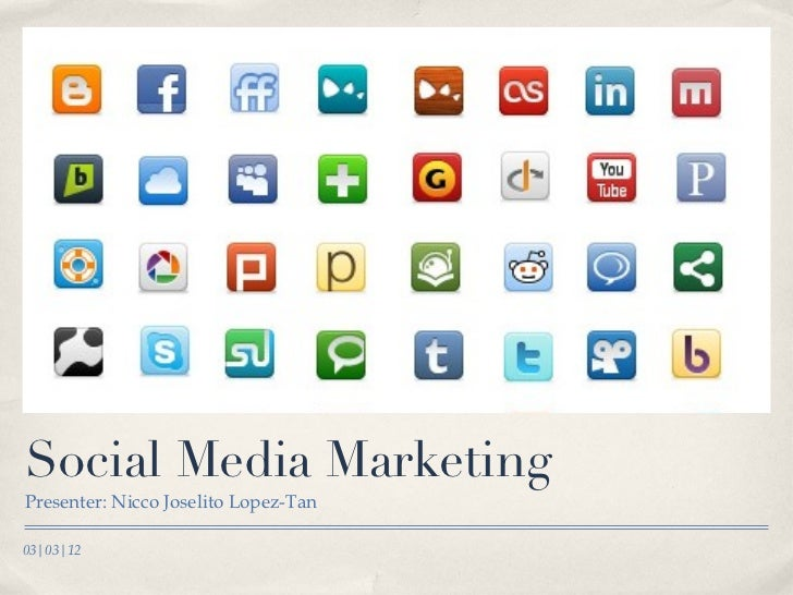 Social Media Marketing <ul><li>Presenter: Nicco Joselito Lopez-Tan </li></ul>03|03|12