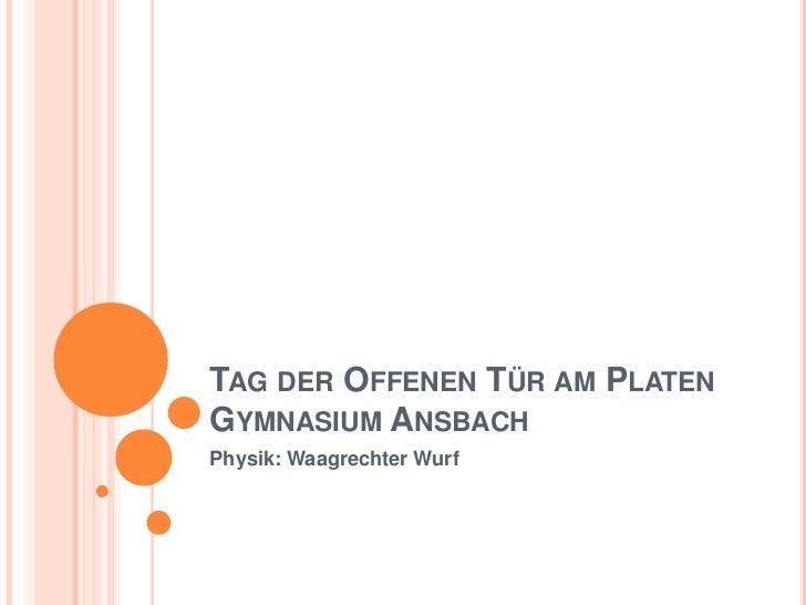 Tag der Offenen Tür am Platen Gymnasium Ansbach<br />Physik: Waagrechter Wurf<br />