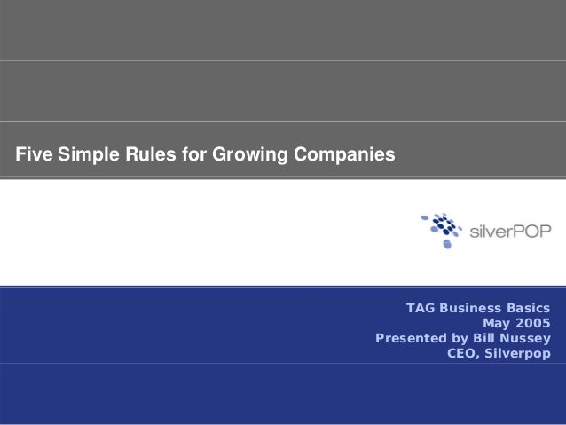 Five Simple Rules for Growing Companies i iTAG Business Basics May 2005 Presented by Bill Nussey CEO, Silverpop