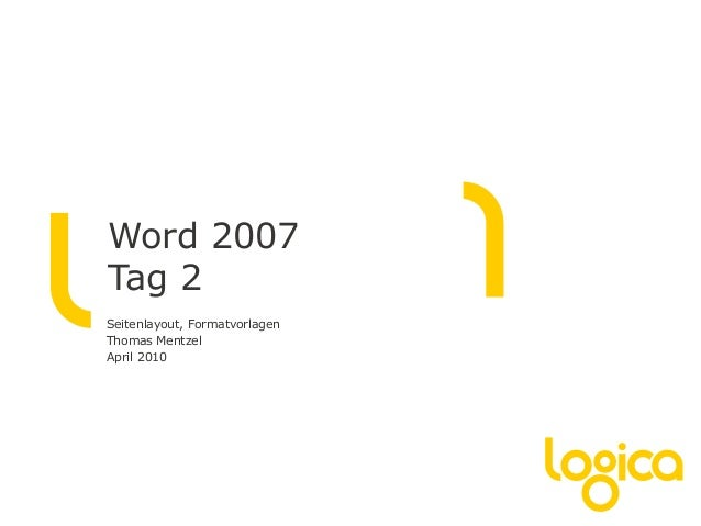 Word 2007 Tag 2 Seitenlayout, Formatvorlagen Thomas Mentzel April 2010