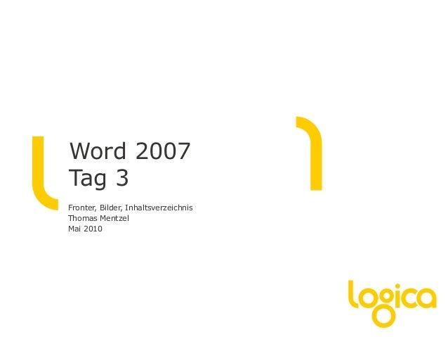 Word 2007 Tag 3 Fronter, Bilder, Inhaltsverzeichnis Thomas Mentzel Mai 2010