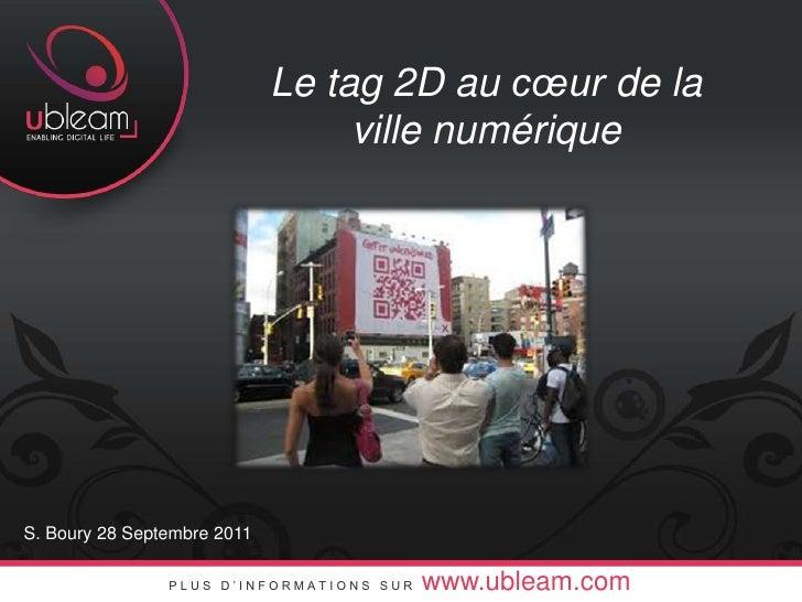 Le tag 2D au cœur de la ville numérique<br />S. Boury 28 Septembre 2011<br />