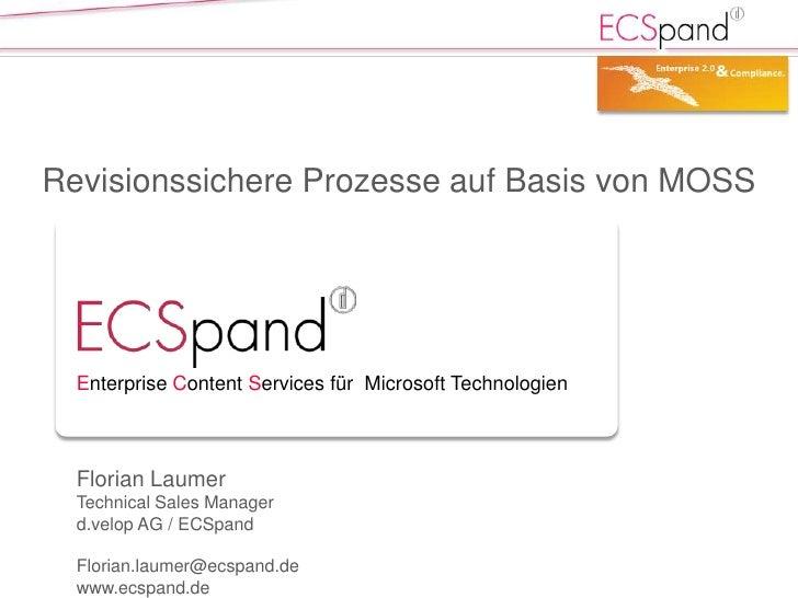Revisionssichere Prozesse auf Basis von MOSS       Enterprise Content Services für Microsoft Technologien      Florian Lau...