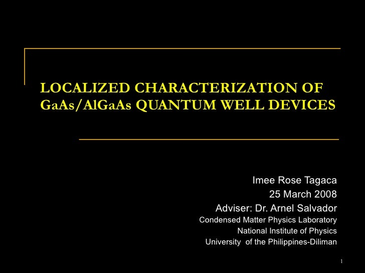 LOCALIZED CHARACTERIZATION OF GaAs/AlGaAs QUANTUM WELL DEVICES Imee Rose Tagaca 25 March 2008 Adviser: Dr. Arnel Salvador ...