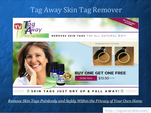 Tag Away Skin Tag RemoverRemove Skin Tags Painlessly and Safely Within the Privacy of Your Own Home                       ...