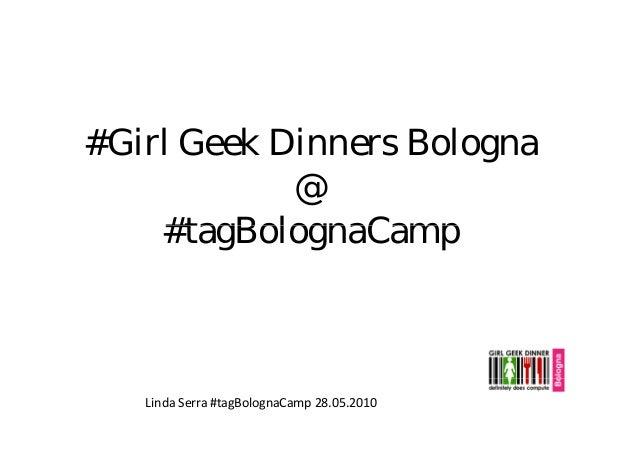 #Girl Geek Dinners Bologna @ #tagBolognaCamp#tagBolognaCamp LindaSerra#tagBolognaCamp 28.05.2010