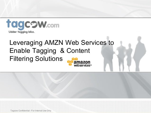 Leveraging AMZN Web Services to Enable Tagging & Content Filtering Solutions  Tagcow Confidential - For Internal Use ATG C...