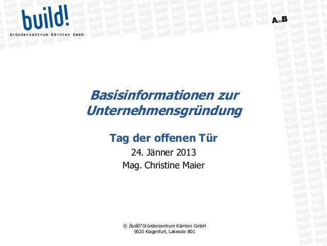 Basisinformationen zurUnternehmensgründung   Tag der offenen Tür      24. Jänner 2013     Mag. Christine Maier     © build...
