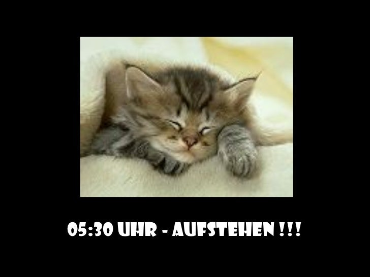 05:30 Uhr - AUFSTEHEN !!!