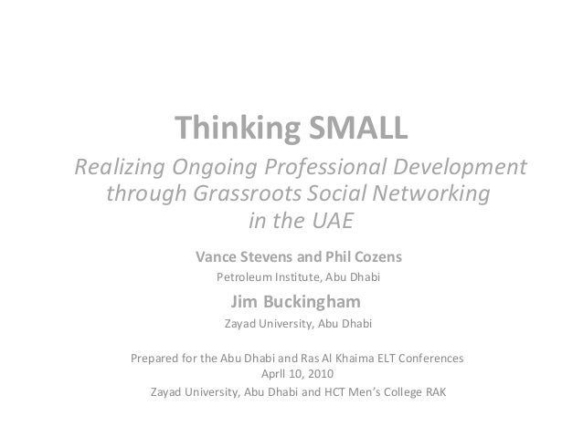 Thinking SMALLRealizing Ongoing Professional Development  through Grassroots Social Networking                in the UAE  ...