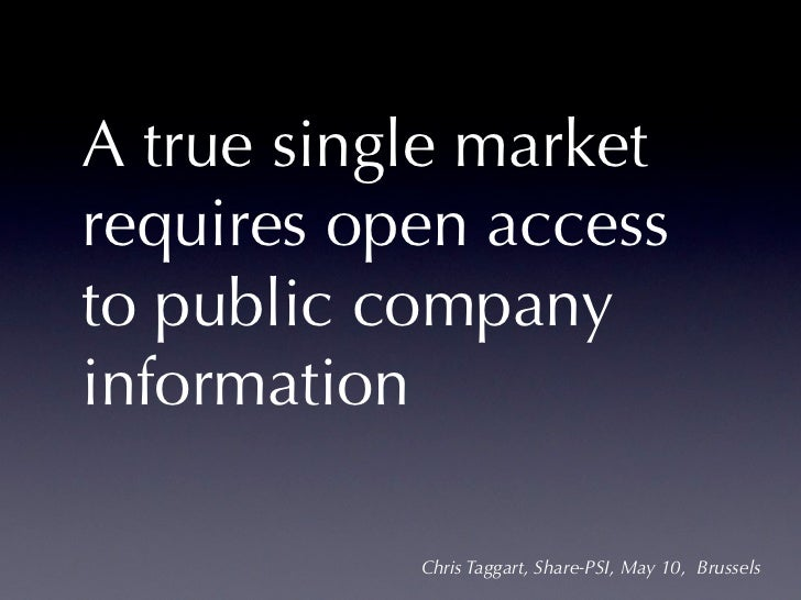 A true single marketrequires open accessto public companyinformation           Chris Taggart, Share-PSI, May 10, Brussels