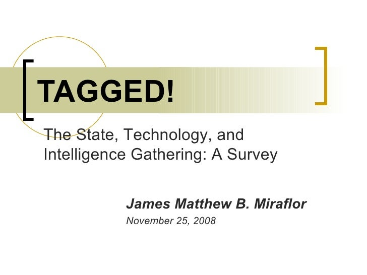 TAGGED! James Matthew B. Miraflor November 25, 2008 The State, Technology, and Intelligence Gathering: A Survey
