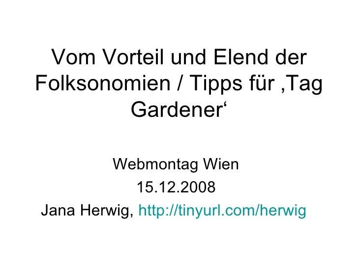 Vom Vorteil und Elend der Folksonomien / Tipps für 'Tag Gardener' Webmontag Wien 15.12.2008 Jana Herwig,  http://tinyurl.c...