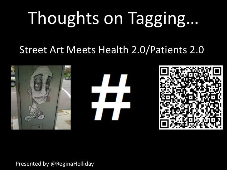 Thoughts on Tagging… <br />Street Art Meets Health 2.0/Patients 2.0<br />Presented by @ReginaHolliday<br />