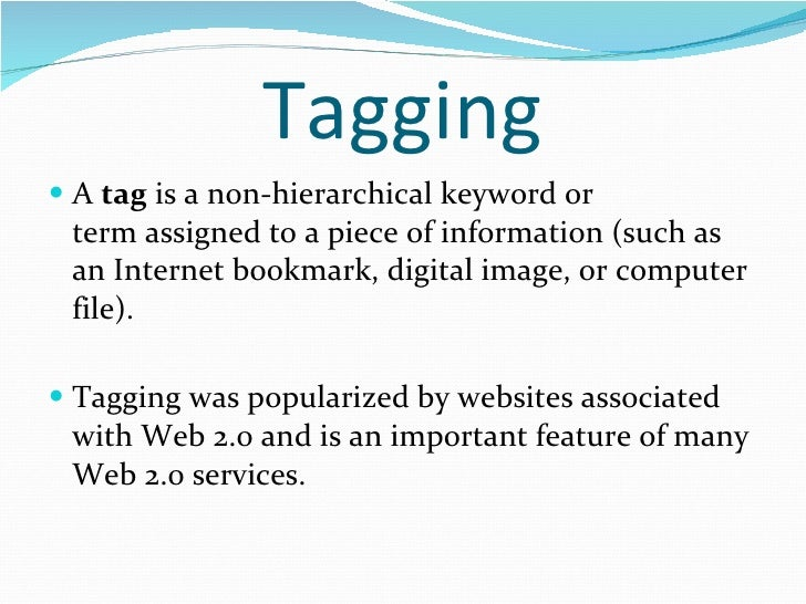 Tagging <ul><li>A  tag  is a non-hierarchical keyword or term assigned to a piece of information (such as an Internet book...