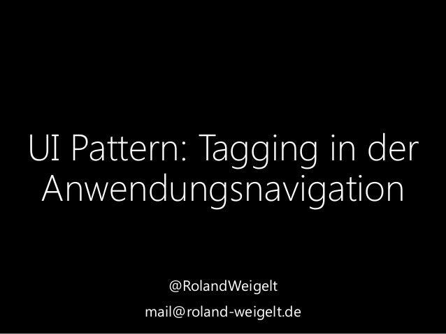 UI Pattern: Tagging in der Anwendungsnavigation @RolandWeigelt mail@roland-weigelt.de