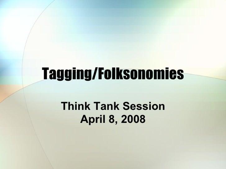 Tagging/Folksonomies Think Tank Session April 8, 2008