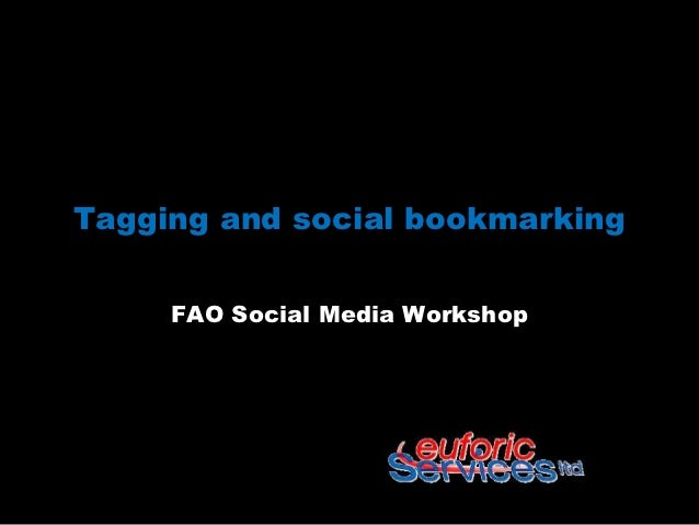 Tagging and social bookmarking     FAO Social Media Workshop