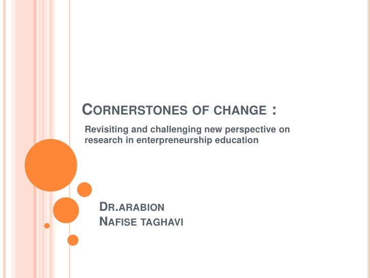 Cornerstones of change :<br />Revisiting and challenging new perspective on research in enterpreneurship education<br />Dr...