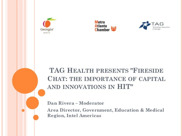 "TAG HEALTH PRESENTS ""FIRESIDECHAT: THE IMPORTANCE OF CAPITALAND INNOVATIONS IN HIT""Dan Rivera – ModeratorArea Director, Go..."
